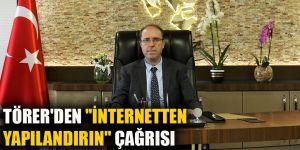 """Törer'den """"internetten yapılandırın"""" çağrısı"""
