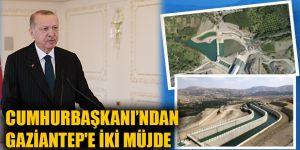 Cumhurbaşkanı'ndan Gaziantep'e iki müjde