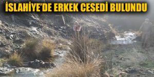 İSLAHİYE'DE ERKEK CESEDİ BULUNDU