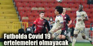Futbolda Covid 19  ertelemeleri olmayacak