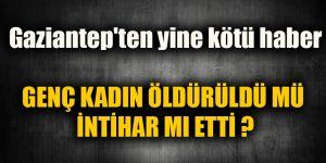 Gaziantep'ten yine kötü haber