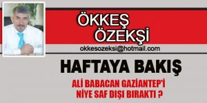 Ali Babacan Gaziantep'i  niye saf dışı bıraktı ?