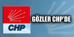 Gözler CHP'de