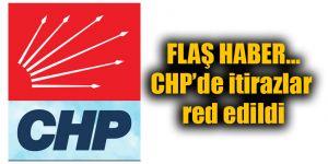 CHP'de itirazlar red edildi