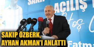 Sakıp Özberk, Ayhan Akman'ı anlattı