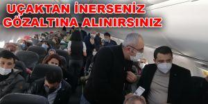UÇAKTAN İNERSENİZ GÖZALTINA ALINIRSINIZ