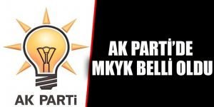 AK PARTİ'DE MKYK BELLİ OLDU