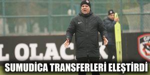 Sumudica transferleri eleştirdi