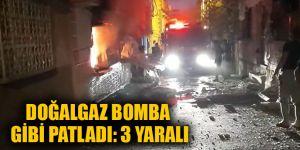 Doğalgaz bomba gibi patladı: 3 yaralı