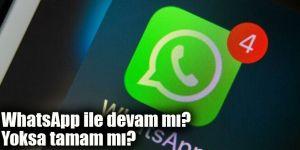 WhatsApp ile devam mı? Yoksa tamam mı?