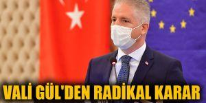 Vali Gül'den radikal karar