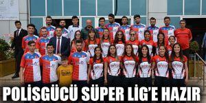 Polisgücü Süper Lig'e hazır