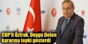 CHP'li Öztrak, Duygu Delen kararına tepki gösterdi