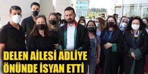 Delen ailesi adliye önünde isyan etti