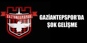 Gaziantepspor'da şok gelişme