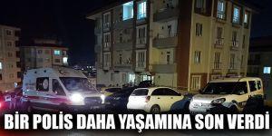 BİR POLİS DAHA YAŞAMINA SON VERDİ