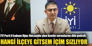 İYİ Parti il bakanı Oğuz Hocaoğlu yine kentin sorunlarını dile getirdi: