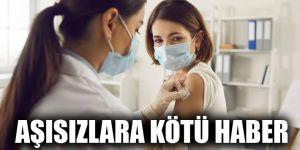 Aşısızlara kötü haber