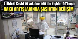 71 ildeki Kovid-19 vakaları 100 bin kişide 100'ü aştı