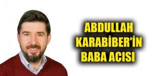ABDULLAH KARABİBER'İN BABA ACISI