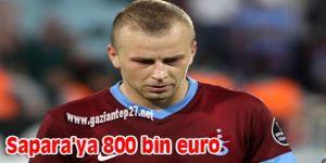 Sapara'ya 800 bin euro