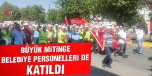 Demokrasi ve Şehitler Mitingi'ne belediye personelleride katıldı