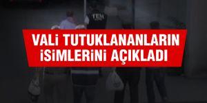 Vali tutuklananların isimlerini açıkladı