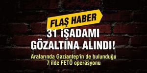 FETÖ operasyonu! 31 iş adamı gözaltına alındı