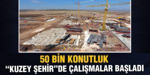 """""""KUZEY ŞEHİR""""DE ÇALIŞMALAR BAŞLADI"""