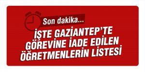 İŞTE GAZİANTEP'TE GÖREVİNE İADE  EDİLEN ÖĞRETMENLERİN LİSTESİ