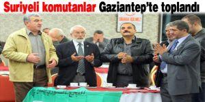 Suriyeli komutanlar Gaziantep'te toplandı