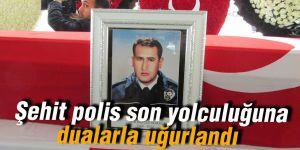 Şehit polis son yolculuğuna dualarla uğurlandı