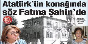 Atatürk'ün konağında söz Fatma Şahin'de