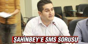 Şahinbey'e SMS sorusu