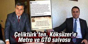 Çeliktürk'ten, Köksüzer'e Metro ve GTO salvosu