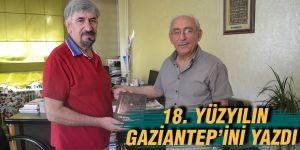 18. Yüzyılın Gaziantep'ini yazdı