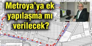 Metroya'ya ek yapılaşma mı verilecek?