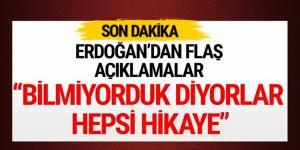 Cumhurbaşkanı Erdoğan: Bilmiyorduk diyorlar hepsi hikaye