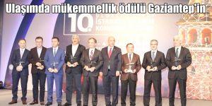 Ulaşımda mükemmellik ödülü Gaziantep'in