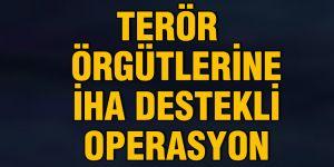 Terör örgütlerine İHA destekli operasyon