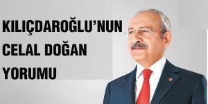 Kılıçdaroğlu'nun Celal Doğan yorumu