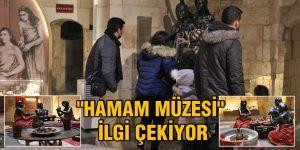 """""""HAMAM MÜZESİ"""" İLGİ ÇEKİYOR"""