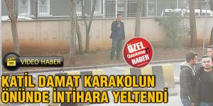 Katil damat karakolun önünde intihara yeltendi