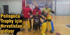 Polisgücü Trophy için Hırvatistan'a gidiyor