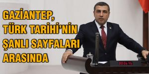 GAZİANTEP, TÜRK TARİHİ'NİN  ŞANLI SAYFALARI  ARASINDA