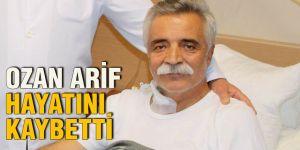 Ozan Arif hayatını kaybetti