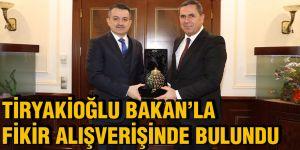 Tiryakioğlu Bakan'la fikir alışverişinde bulundu