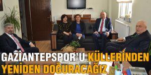 Gaziantepspor'u küllerinden yeniden doğuracağız