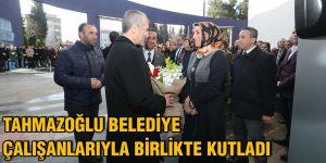Tahmazoğlu belediye çalışanlarıyla birlikte kutladı