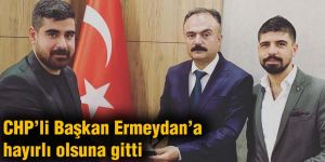 CHP'li Başkan Ermeydan'a hayırlı olsuna gitti
